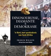 Dinosourusse, diamante & demokrasie ebook by Francis Wilson