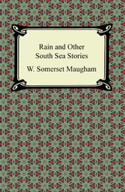 Rain and Other South Sea Stories ebook by W. Somerset Maugham