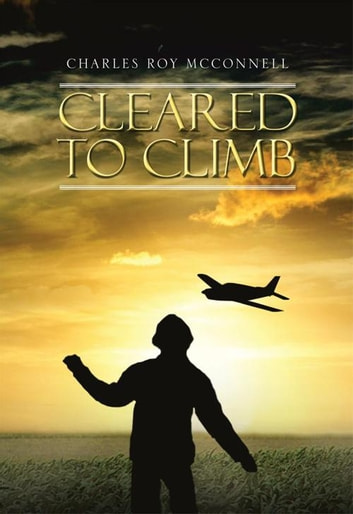 Cleared to Climb ebook by Charles Roy McConnell