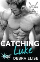 Catching Luke ebook by Debra Elise