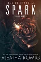 Spark - Web of Desire #1 ebook by Aleatha Romig