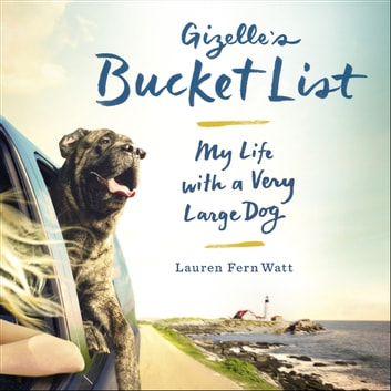 Gizelle's Bucket List - My Life With A Very Large Dog audiobook by Lauren Fern Watt