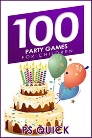 100 Party Games for Children ebook by P S Quick