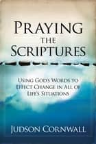 Praying The Scriptures ebook by Judson Cornwall