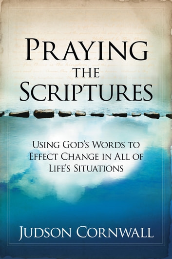Get e-book Praying The Scriptures: Using Gods Words to Effect Change