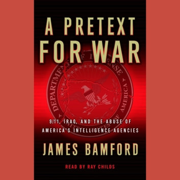 A Pretext For War - 9/11, Iraq, and the Abuse of America's Intelligence Agencies audiobook by James Bamford