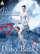 Valentine Wishes ebook by Daisy Banks
