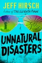 Unnatural Disasters ebook by Jeff Hirsch