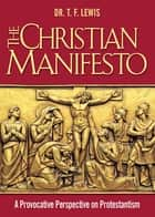 The Christian Manifesto - A Provocative Perspective on Protestantism ebook by Dr. T. F. Lewis
