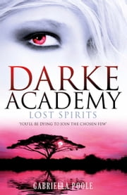 Darke Academy: 4: Lost Spirits ebook by Gabriella Poole