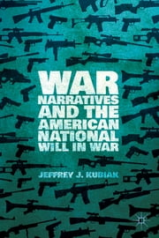 War Narratives and the American National Will in War ebook by Jeffrey J. Kubiak