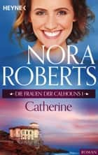 Die Frauen der Calhouns 1. Catherine ebook by Nora Roberts