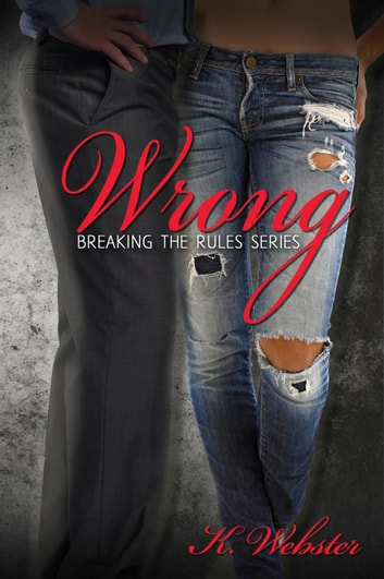 Wrong - Breaking the Rules Series, #2 ebook by K. Webster
