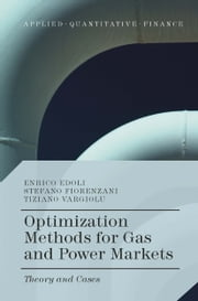 Optimization Methods for Gas and Power Markets - Theory and Cases ebook by Enrico Edoli,Stefano Fiorenzani,Tiziano Vargiolu