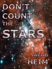 Don't Count the Stars: A Short Story of Life on the Edge of the Universe ebook by Jacob Heim