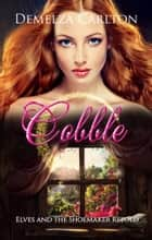 Cobble - Elves and the Shoemaker Retold ebook by Demelza Carlton