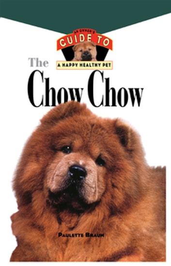 Chow Chow - An Owner's Guide to a Happy Healthy Pet ebook by Paulette Braun