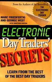 Electronic Day Traders' Secrets: Learn from the Best of the Best Daytraders ebook by Friedfertig, Marc