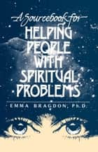 A Sourcebook for Helping People With Spiritual Problems ebook by Emma Bragdon