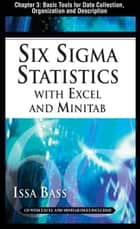 Six Sigma Statistics with EXCEL and MINITAB, Chapter 3 - Basic Tools for Data Collection, Organization and Description ebook by Issa Bass