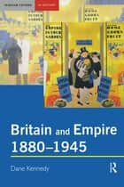 Britain and Empire, 1880-1945 ebook by Dane Kennedy