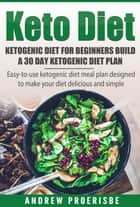 Keto Diet: Ketogenic Diet for Beginners Build A 30 Day Ketogenic Diet Plan (FREE BONUS INCLUDED) ebook by Andrew Proerisbe