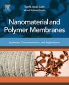 Nanomaterial and Polymer Membranes - Synthesis, Characterization, and Applications ebook by Vinod Kumar Gupta, Tawfik Abdo Saleh
