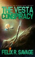 The Vesta Conspiracy (Sol System Renegades) - The Elfrida Goto Trilogy Book 2 ebook by Felix R. Savage