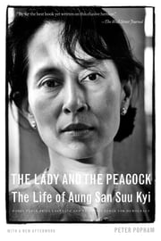 The Lady and the Peacock - The Life of Aung San Suu Kyi ebook by Peter Popham