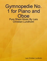 Gymnopedie No. 1 for Piano and Oboe - Pure Sheet Music By Lars Christian Lundholm ebook by Lars Christian Lundholm