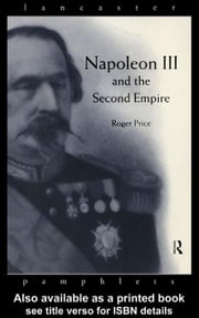 Napoleon III and the Second Empire ebook by Price, Roger D.