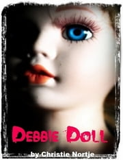 Debbie Doll - Wanna Play? ebook by Christie Nortje