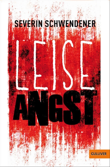 Leise Angst - Roman ebook by Severin Schwendener