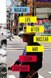 Nagasaki - Life After Nuclear War ebook by Susan Southard
