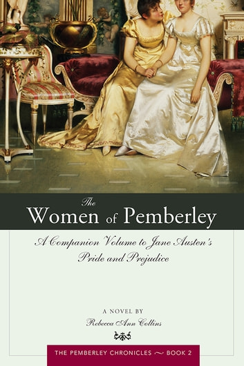 The Women of Pemberley - A Companion Volume to Jane Austen's Pride and Prejudice ebook by Rebecca Collins