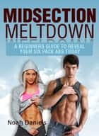 Midsection Meltdown ebook by Noah Daniels