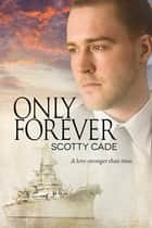 Only Forever ebook by Scotty Cade