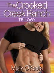 The Crooked Creek Ranch Trilogy (3-Book Bundle) - Can't Buy Me Love, Can't Hurry Love, and Crazy Thing Called Love ebook by Molly O'Keefe