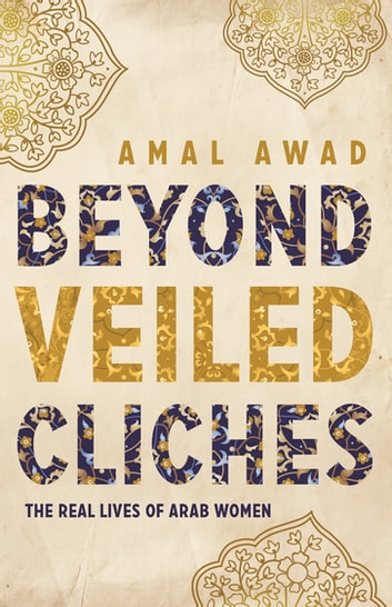 Beyond Veiled Clichés - The Real Lives of Arab Women ebook by Amal Awad