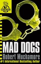CHERUB: Mad Dogs - Book 8 ebook by Robert Muchamore