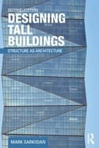 Designing Tall Buildings ebook by Mark Sarkisian