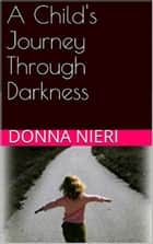 A Child's Journey Through Darkness ebook by Donna Nieri