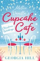 Christmas Weddings (Millie Vanilla's Cupcake Café, Book 3) ebook by Georgia Hill