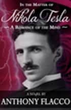 In the Matter of Nikola Tesla - A Romance of the Mind ebook by Anthony Flacco