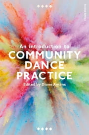 An Introduction to Community Dance Practice ebook by Diane Amans