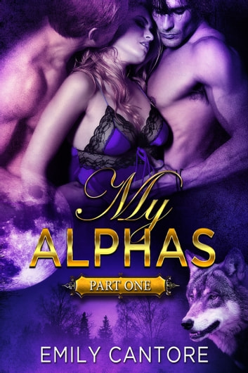 My Alphas: Part One (Ménage BBW Paranormal Werewolf Romance) ebook by Emily Cantore