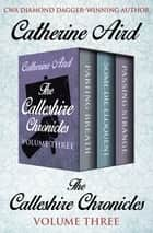 The Calleshire Chronicles Volume Three - Parting Breath, Some Die Eloquent, and Passing Strange ebook by Catherine Aird