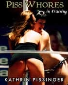 Piss Whores In Training ebook by Kathrin Pissinger