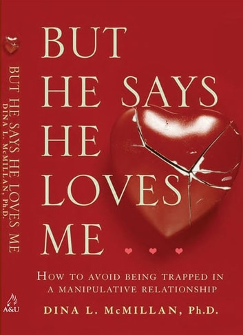 But He Says He Loves Me… - How to avoid being trapped in a manipulative relationship ebook by Dina L. McMillan