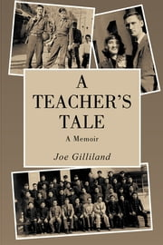 A Teacher's Tale - A Memoir ebook by Joe Gilliland